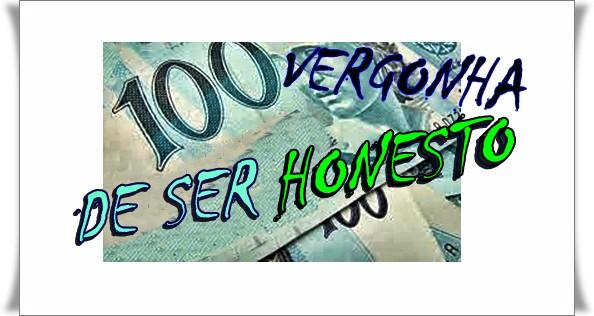 SEM VERGONHA DE SER HONESTO