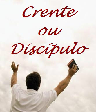 A DIFERENÇA DE CRENTE E DISCIPULO