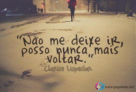 Não me deixe ir, posso nunca mais voltar.