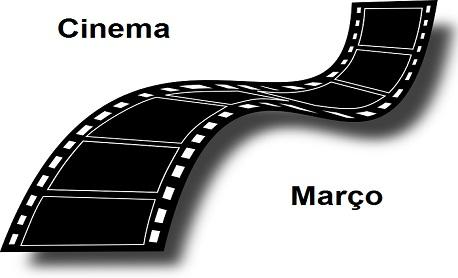 """Cinema: Veja aqui as principais """"estréia de filmes"""" nos cinemas brasileiro neste mês de março"""