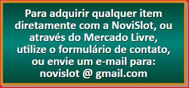 Para adquirir qualquer item diretamente com a NoviSlot, ou através do Mercado Livre, utilize o formulário de contato, ou envie um e-mail para: novislot at gmail.com (troque o at por @)
