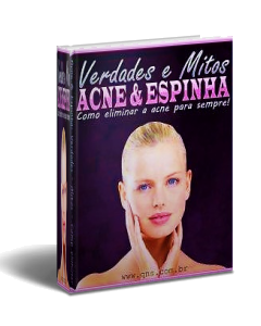 Acne & Espinha: Verdades, mitos e como eliminar a acne para sempre!